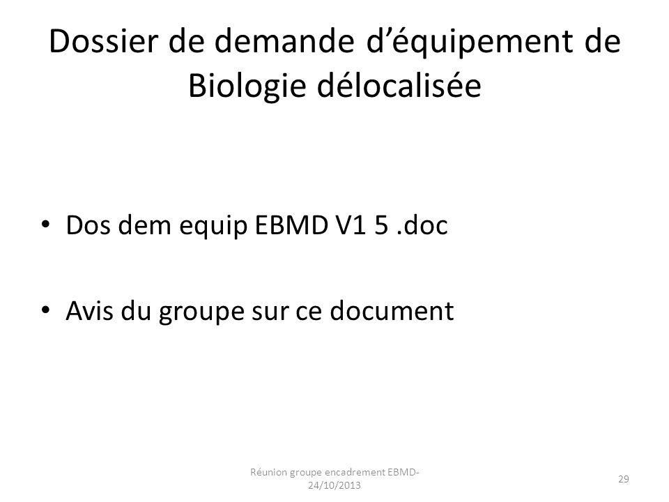 Dossier de demande d'équipement de Biologie délocalisée Dos dem equip EBMD V1 5.doc Avis du groupe sur ce document Réunion groupe encadrement EBMD- 24
