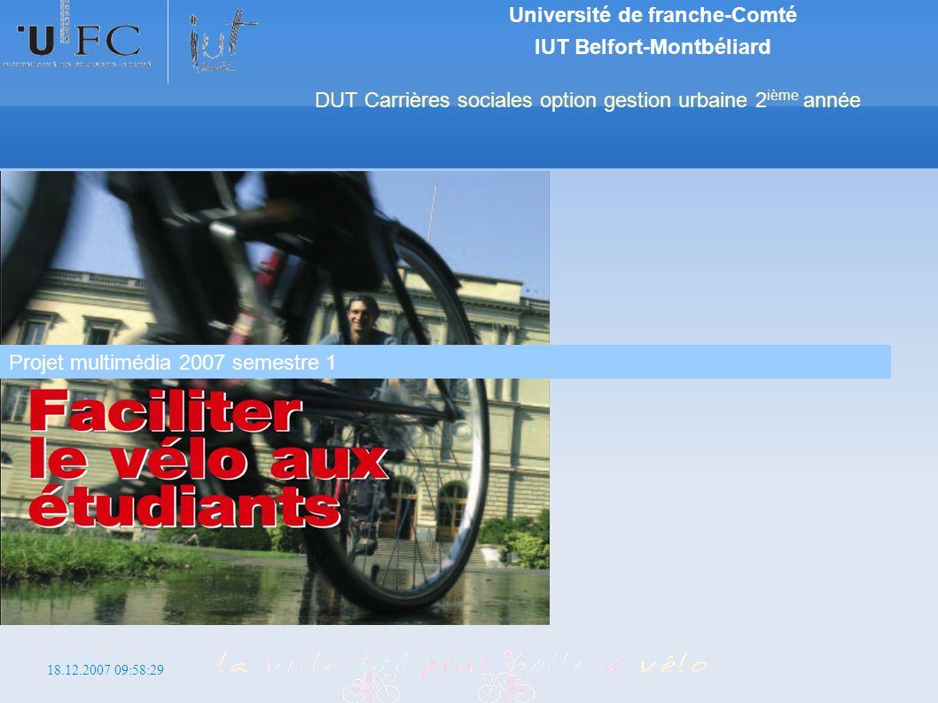 18.12.2007 09:58:29 http://iutcs.free.fr/gu Université de franche-Comté IUT Belfort-Montbéliard DUT Carrières sociales option gestion urbaine 2 ième année Projet multimédia 2007 semestre 1