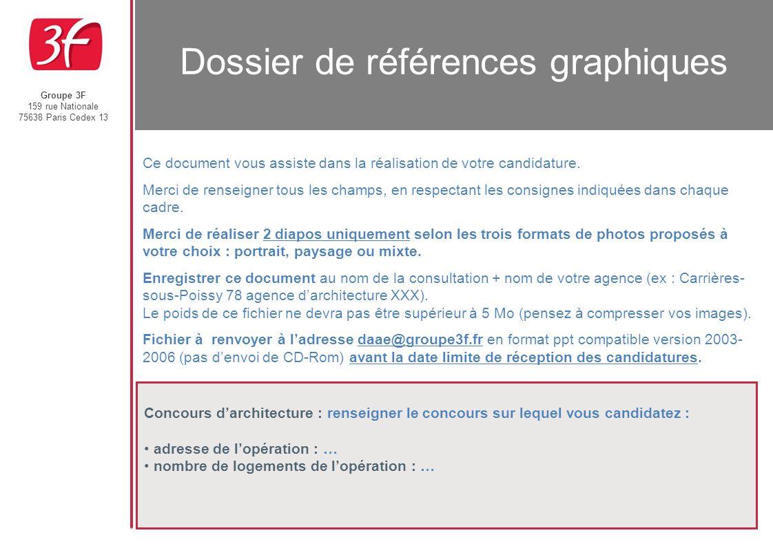 Groupe 3F 159 rue Nationale 75638 Paris Cedex 13 Dossier de références graphiques Concours d'architecture : renseigner le concours sur lequel vous can