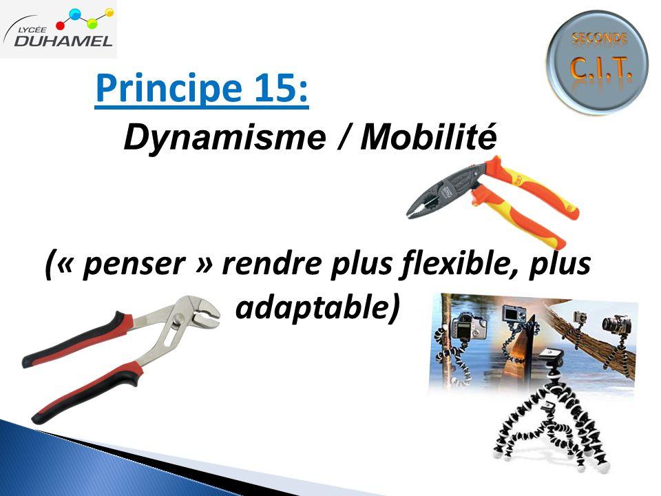 Principe 15: Dynamisme / Mobilité (« penser » rendre plus flexible, plus adaptable)