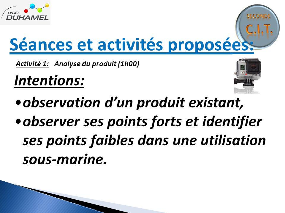 Séances et activités proposées: Activité 1: Analyse du produit (1h00) Intentions: observation d'un produit existant, observer ses points forts et iden