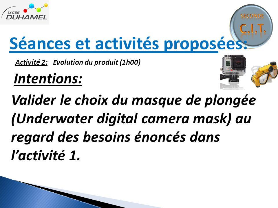 Séances et activités proposées: Activité 2: Evolution du produit (1h00) Intentions: Valider le choix du masque de plongée (Underwater digital camera m