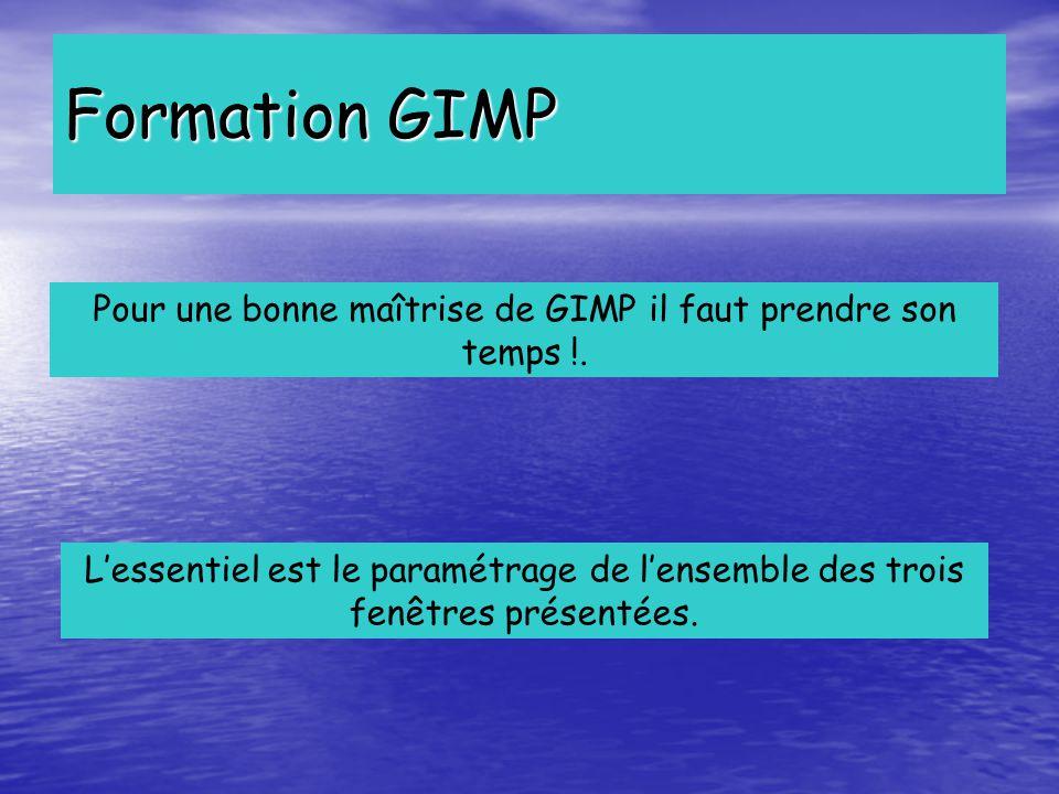 Formation GIMP Pour une bonne maîtrise de GIMP il faut prendre son temps !. L'essentiel est le paramétrage de l'ensemble des trois fenêtres présentées