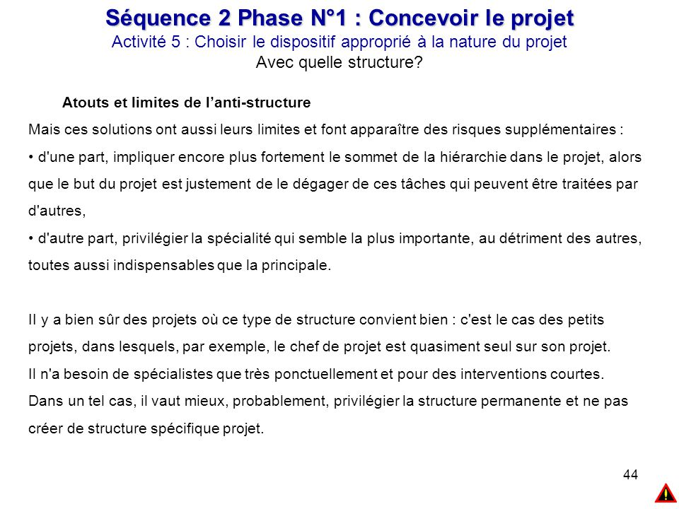 44 Séquence 2 Phase N°1 : Concevoir le projet Activité 5 : Choisir le dispositif approprié à la nature du projet Avec quelle structure? Atouts et limi