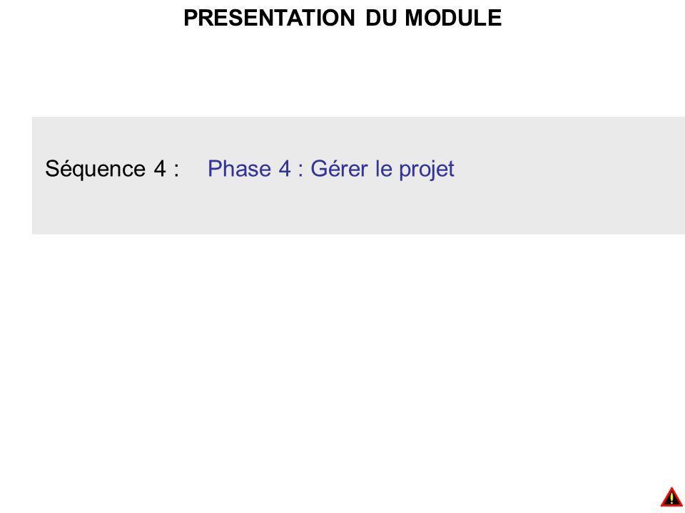 PRESENTATION DU MODULE Séquence 4 :Phase 4 : Gérer le projet