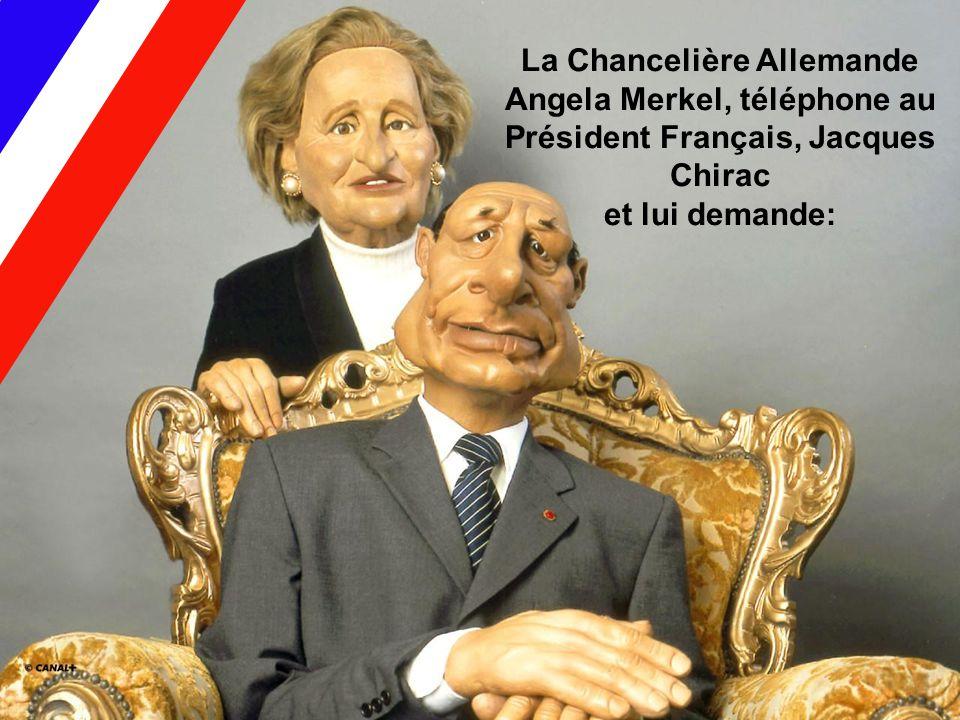 La Chancelière Allemande Angela Merkel, téléphone au Président Français, Jacques Chirac et lui demande: