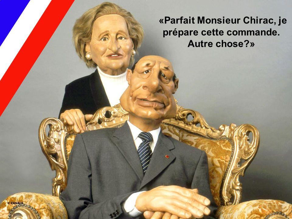 «Parfait Monsieur Chirac, je prépare cette commande. Autre chose?»