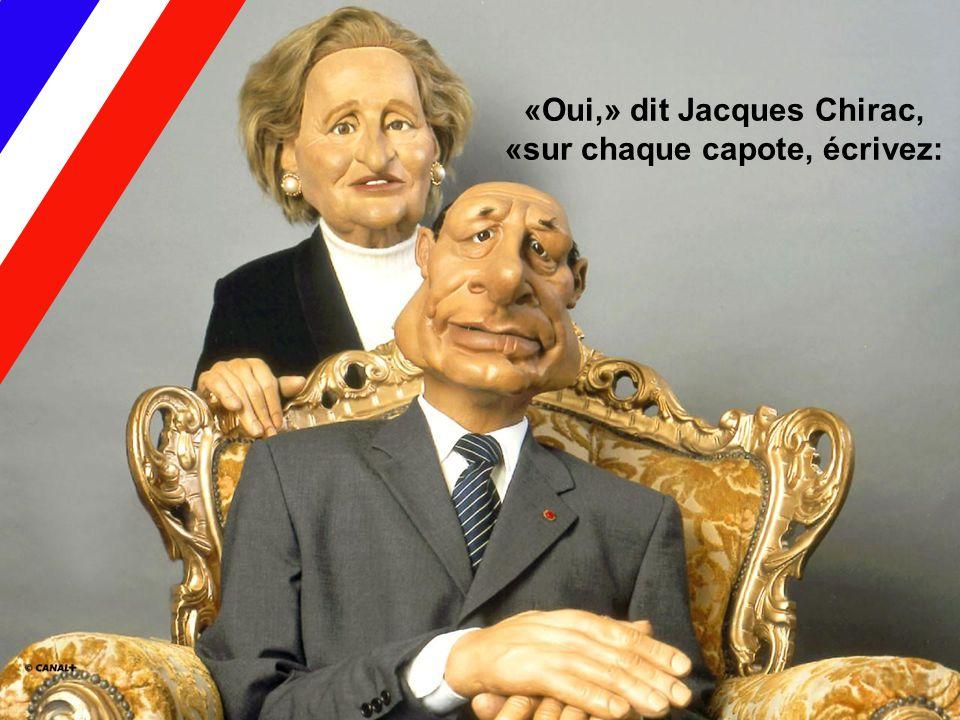 «Oui,» dit Jacques Chirac, «sur chaque capote, écrivez: