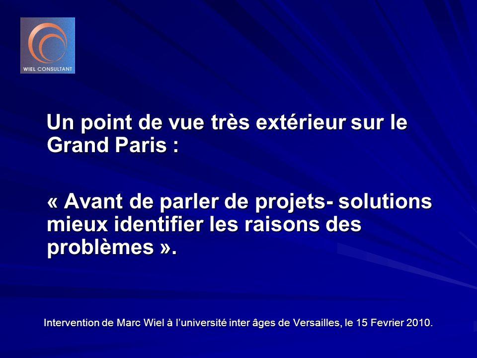 Un point de vue très extérieur sur le Grand Paris : Un point de vue très extérieur sur le Grand Paris : « Avant de parler de projets- solutions mieux identifier les raisons des problèmes ».