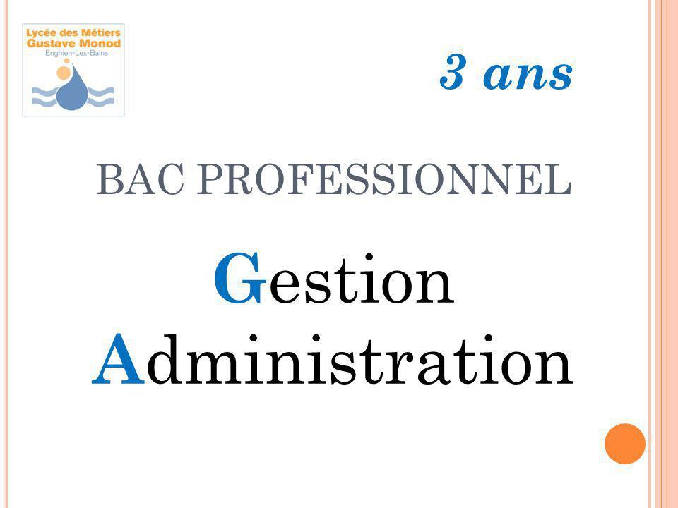BAC PROFESSIONNEL G estion A dministration 3 ans