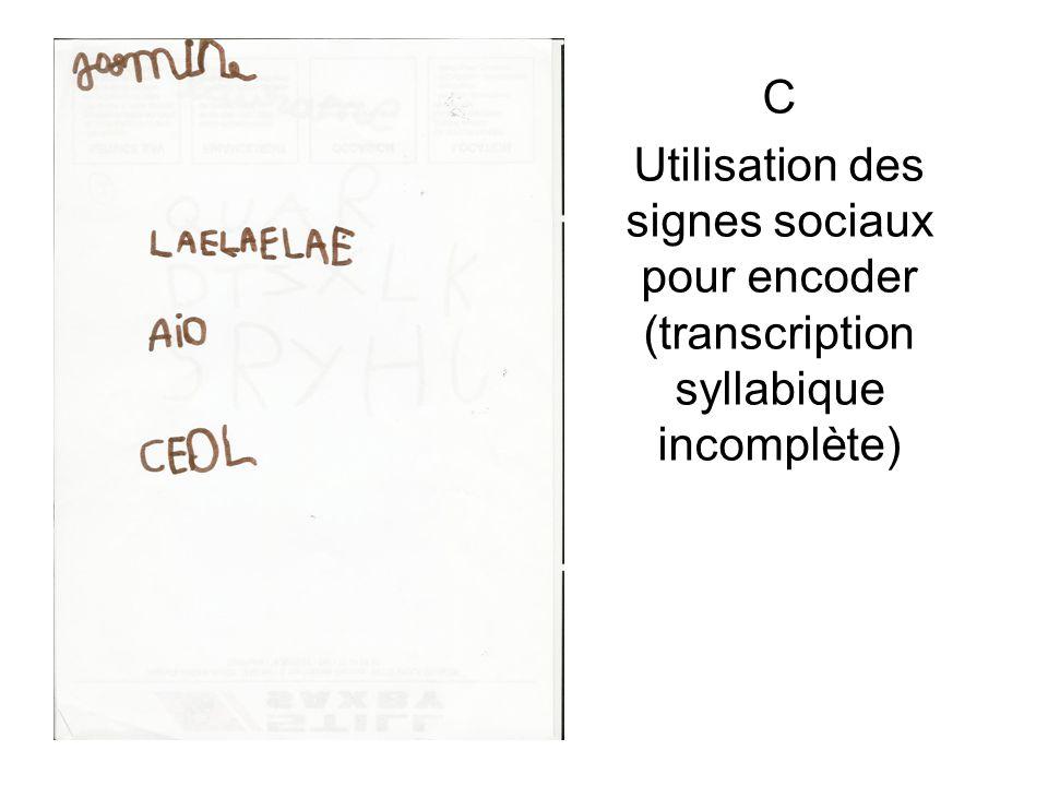 C Utilisation des signes sociaux pour encoder (transcription syllabique incomplète)