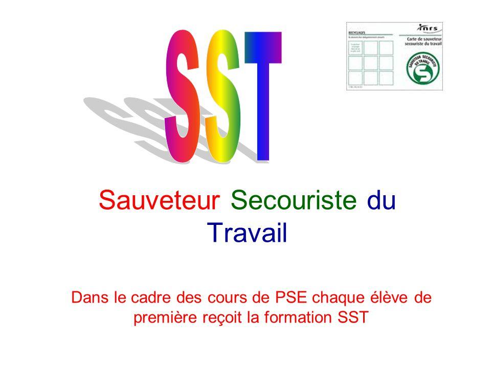 Sauveteur Secouriste du Travail Dans le cadre des cours de PSE chaque élève de première reçoit la formation SST