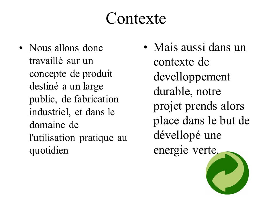 Contexte Nous allons donc travaillé sur un concepte de produit destiné a un large public, de fabrication industriel, et dans le domaine de l'utilisati