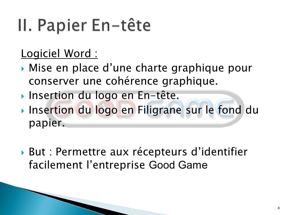 4 Logiciel Word :  Mise en place d'une charte graphique pour conserver une cohérence graphique.  Insertion du logo en En-tête.  Insertion du logo e