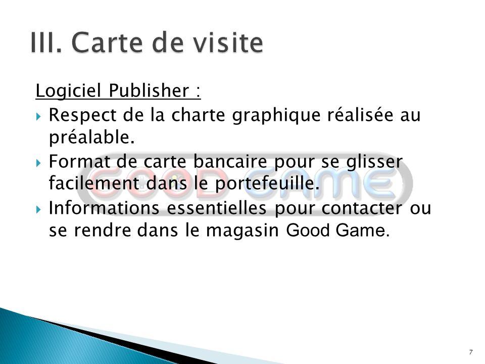 7 Logiciel Publisher :  Respect de la charte graphique réalisée au préalable.  Format de carte bancaire pour se glisser facilement dans le portefeui