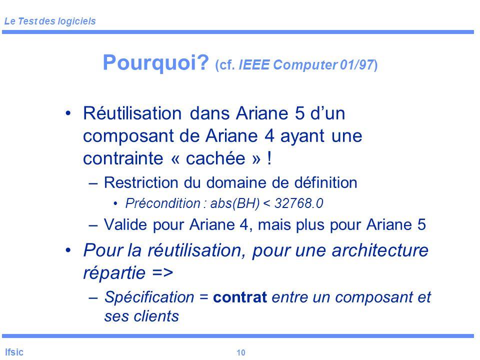 Le Test des logiciels Ifsic 9 Pourquoi ? (cf. IEEE Comp. 01/97) Pas une erreur de programmation –Non-protection de la conversion = décision de concept