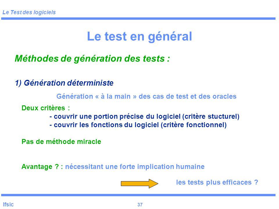 Le Test des logiciels Ifsic 36 trouver les données efficaces pour révéler les fautes minimiser le nombre des données de test Exemple : générateur aléa