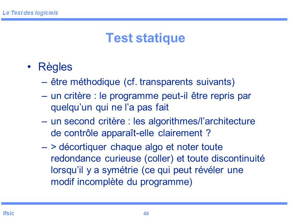 Le Test des logiciels Ifsic 48 Test statique Efficacité : plus de 50 % de l 'ensemble des fautes d 'un projet sont détectées lors des inspections si i