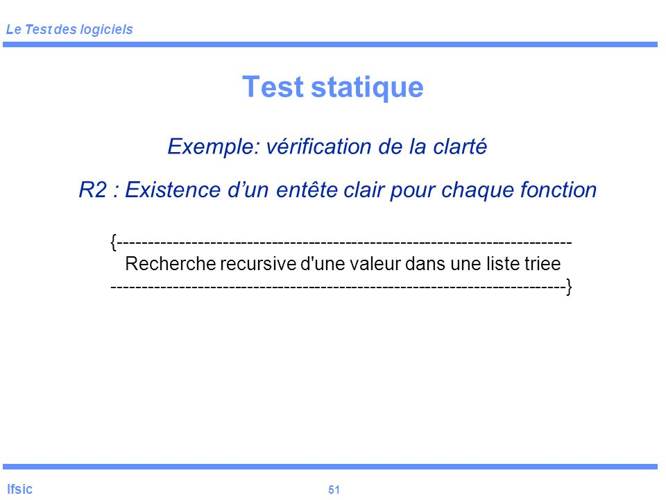 Le Test des logiciels Ifsic 50 Test statique Exemple: vérification de la clarté (procédural) R1 :Détermination des paramètres globaux et de leur impac