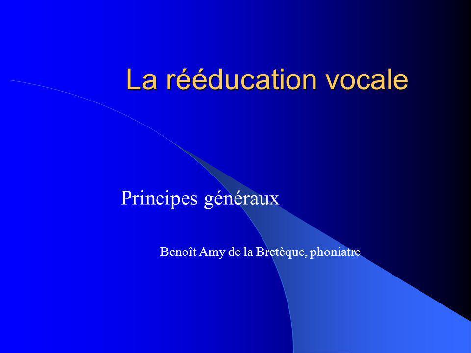 La rééducation vocale Principes généraux Benoît Amy de la Bretèque, phoniatre