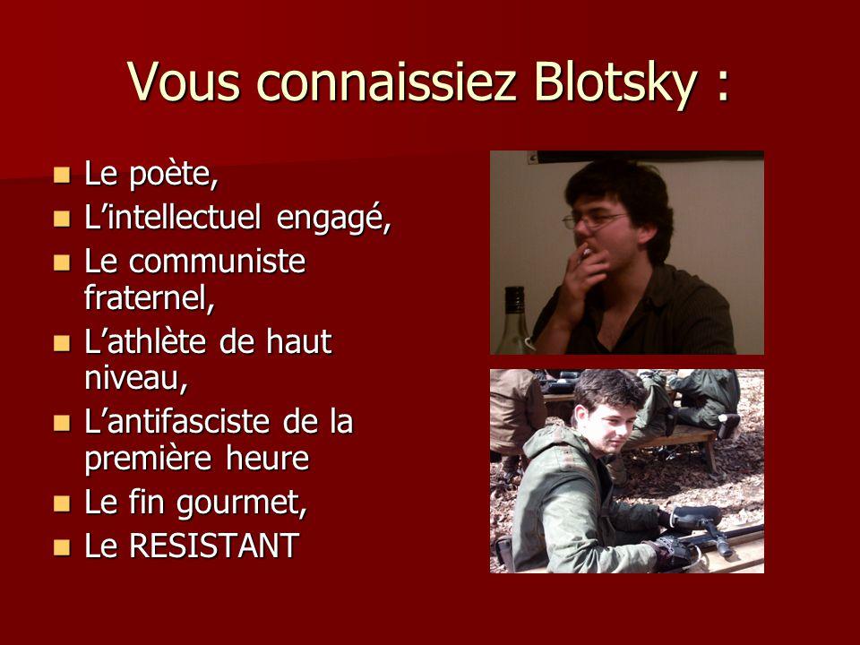 Vous connaissiez Blotsky : Le poète, Le poète, L'intellectuel engagé, L'intellectuel engagé, Le communiste fraternel, Le communiste fraternel, L'athlè