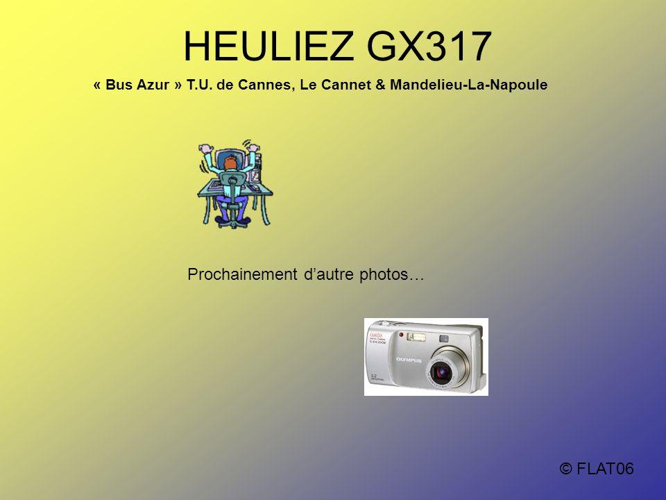 HEULIEZ GX317 « Bus Azur » T.U. de Cannes, Le Cannet & Mandelieu-La-Napoule © FLAT06 Prochainement d'autre photos…