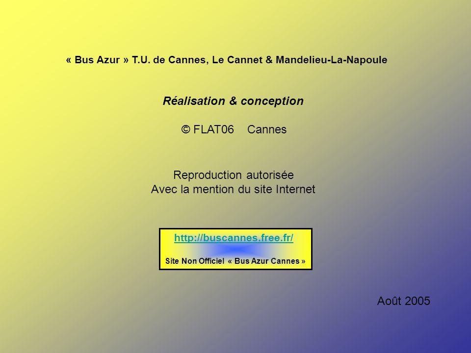 Août 2005 « Bus Azur » T.U. de Cannes, Le Cannet & Mandelieu-La-Napoule Réalisation & conception © FLAT06 Cannes Reproduction autorisée Avec la mentio