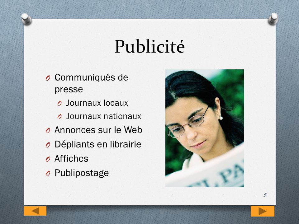 Publicité 5 O Communiqués de presse O Journaux locaux O Journaux nationaux O Annonces sur le Web O Dépliants en librairie O Affiches O Publipostage