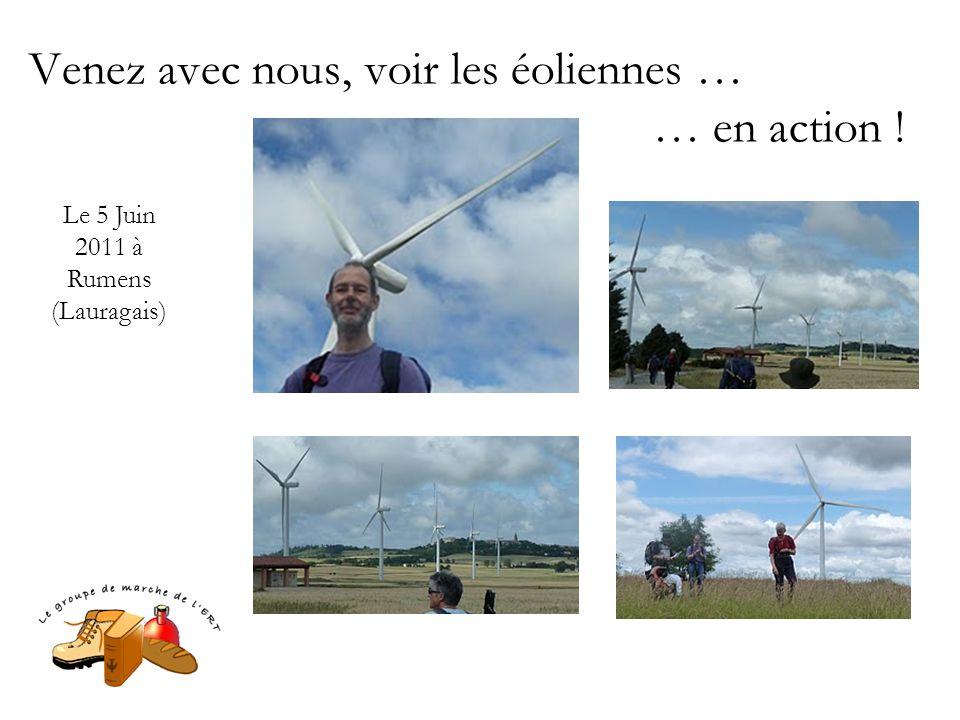 Venez avec nous, voir les éoliennes … … en action ! Le 5 Juin 2011 à Rumens (Lauragais)