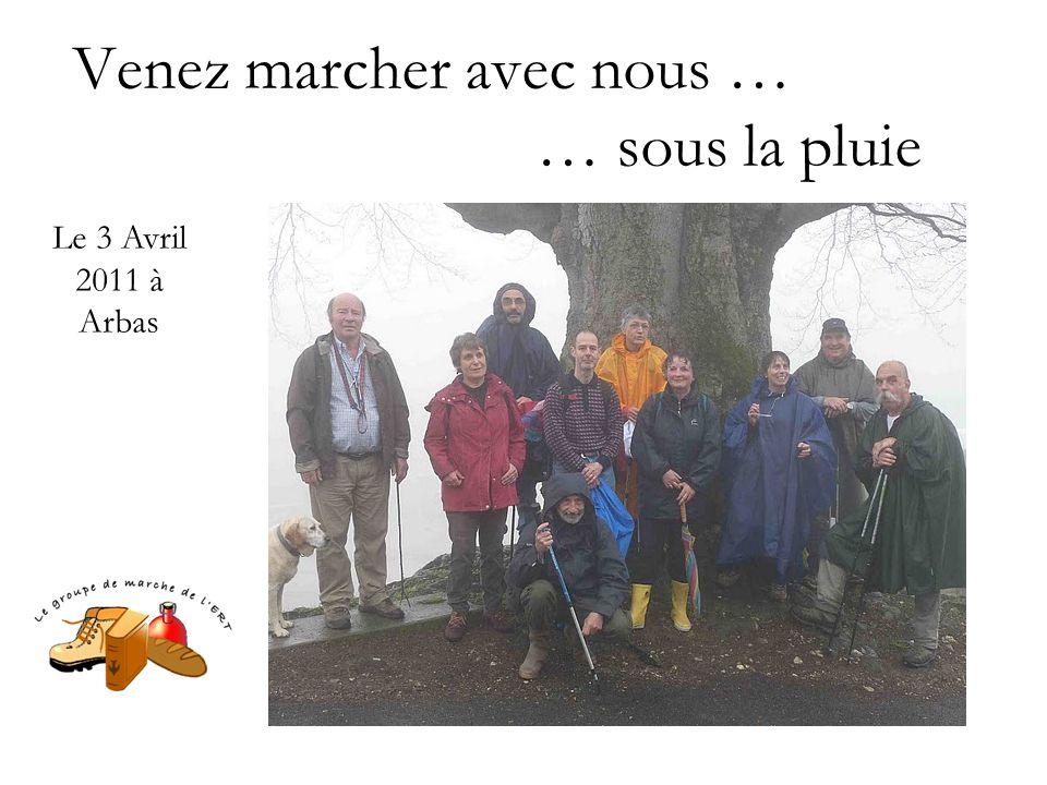 Venez marcher avec nous … … sous la pluie Le 3 Avril 2011 à Arbas