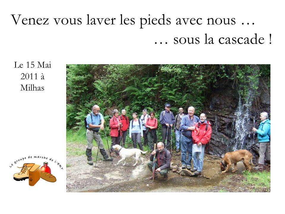 Venez vous laver les pieds avec nous … … sous la cascade ! Le 15 Mai 2011 à Milhas