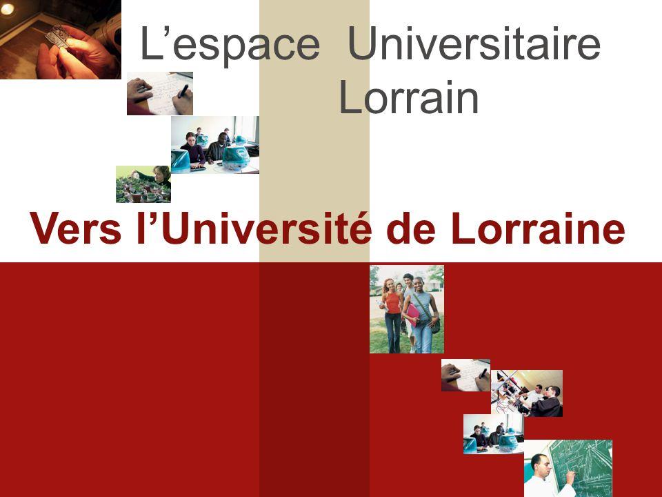 L'espace Universitaire Lorrain Vers l'Université de Lorraine