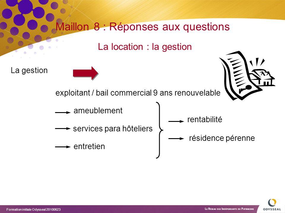 Formation initiale Odysseal 20100623 Maillon 8 : Réponses aux questions La location : la gestion La gestion exploitant / bail commercial 9 ans renouve