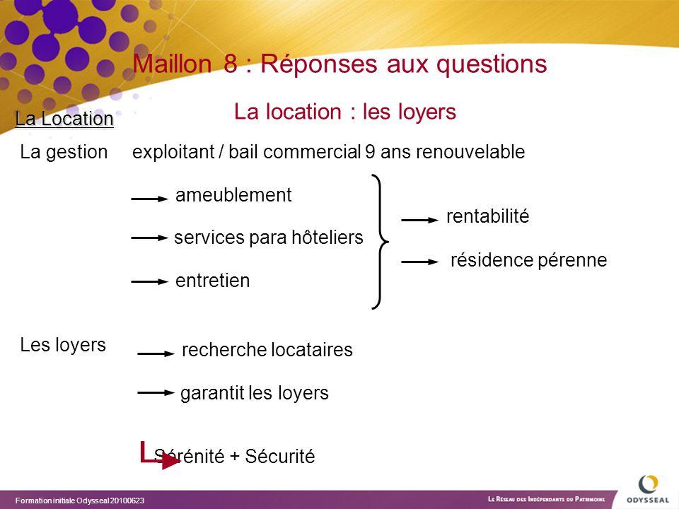 Formation initiale Odysseal 20100623 Maillon 8 : Réponses aux questions La location : les loyers La gestionexploitant / bail commercial 9 ans renouvel