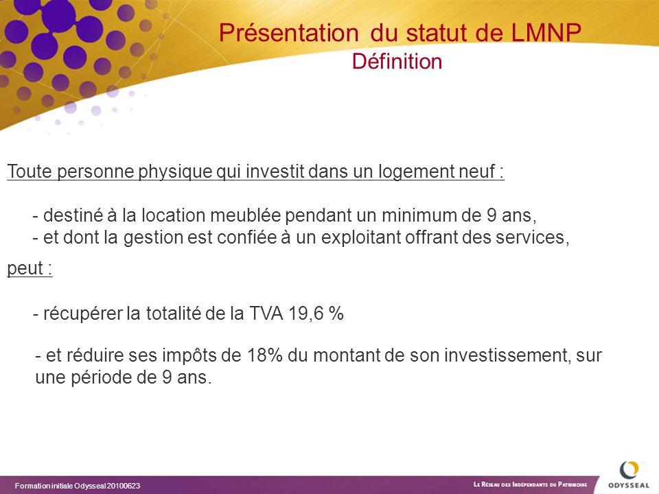 Formation initiale Odysseal 20100623 Présentation du statut de LMNP Définition Toute personne physique qui investit dans un logement neuf : - destiné