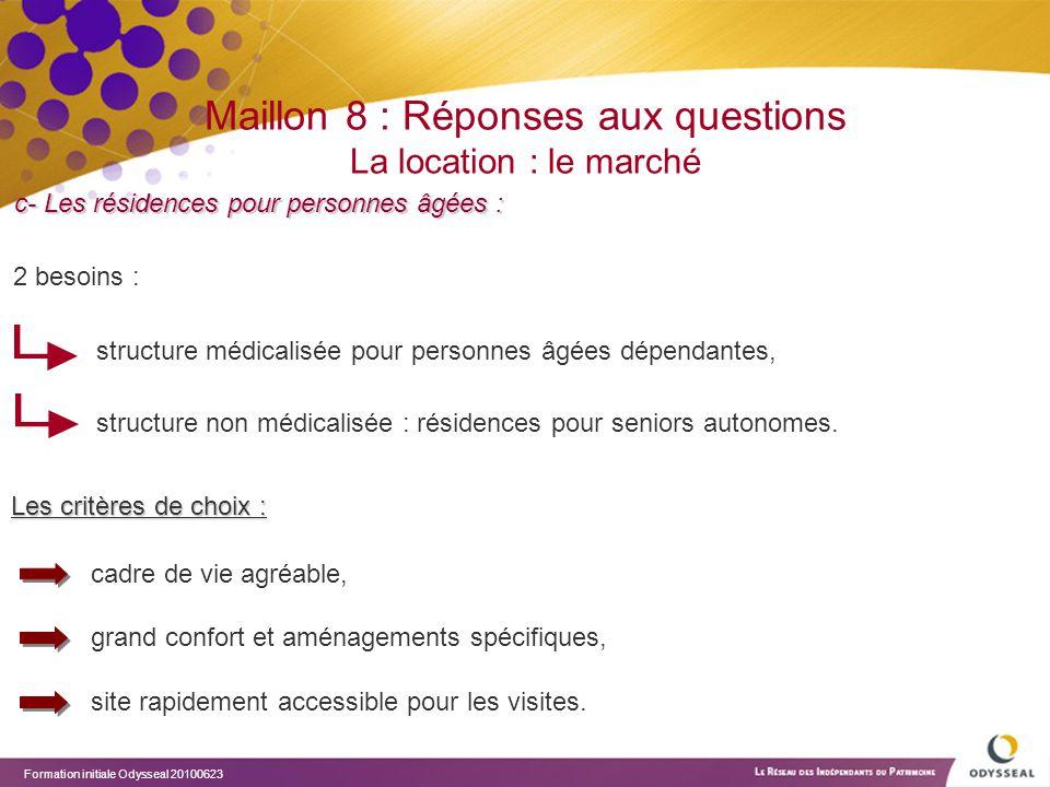 Formation initiale Odysseal 20100623 Maillon 8 : Réponses aux questions La location : le marché c- Les résidences pour personnes âgées : Les critères