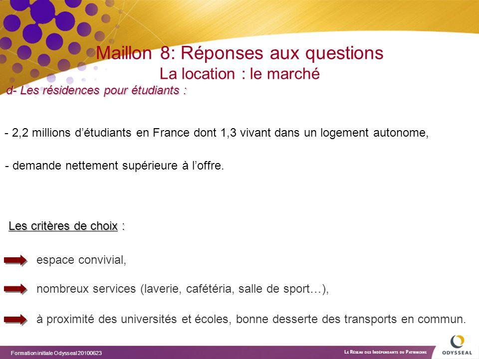 Formation initiale Odysseal 20100623 Maillon 8: Réponses aux questions La location : le marché d- Les résidences pour étudiants : Les critères de choi