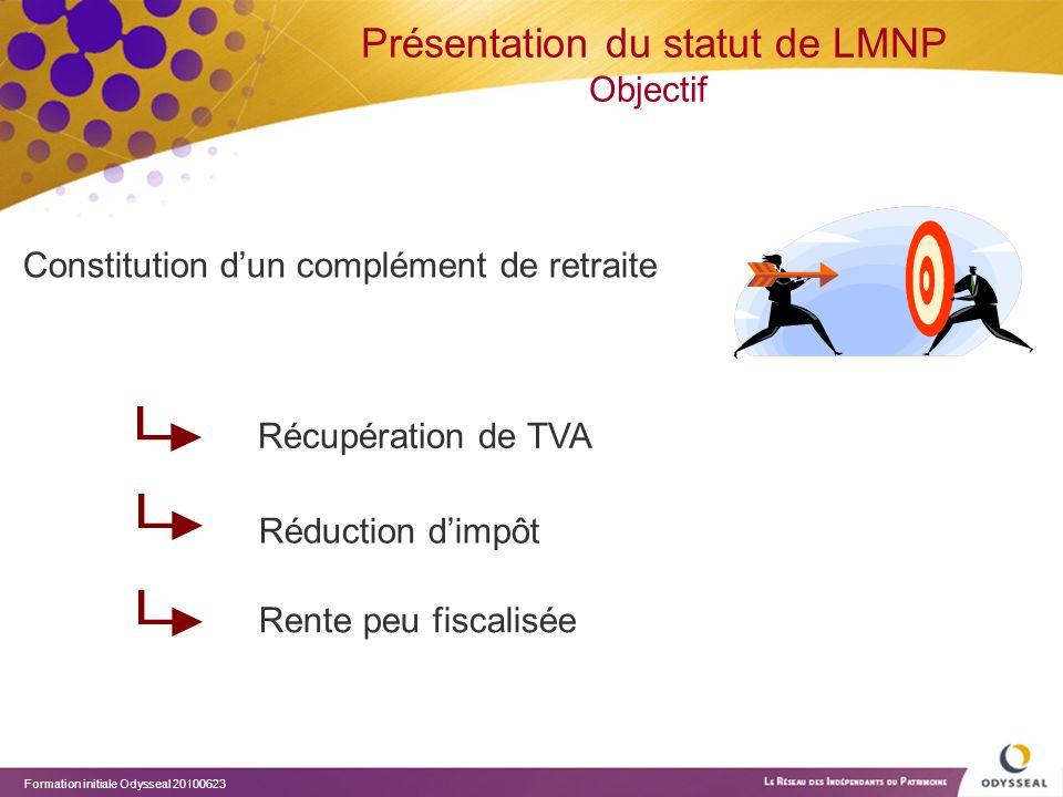 Formation initiale Odysseal 20100623 Présentation du statut de LMNP Objectif Constitution d'un complément de retraite Récupération de TVA Réduction d'