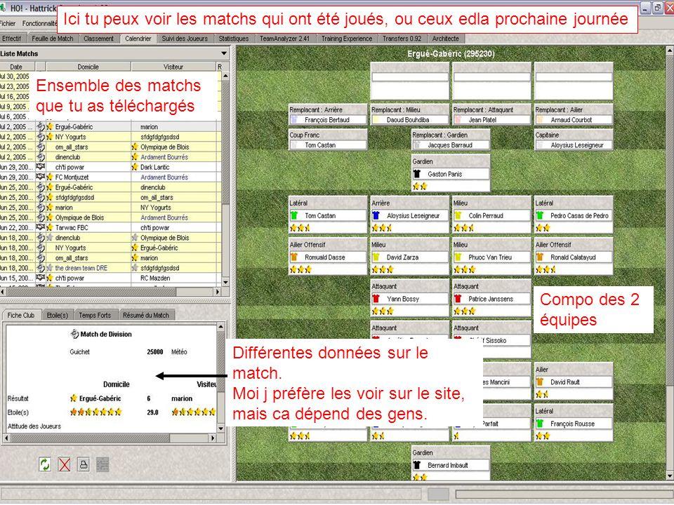 Ensemble des matchs que tu as téléchargés Ici tu peux voir les matchs qui ont été joués, ou ceux edla prochaine journée Compo des 2 équipes Différentes données sur le match.