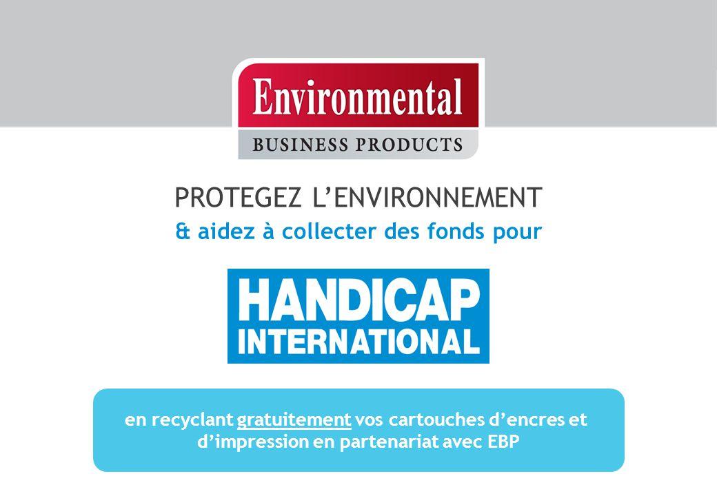 PROTEGEZ L'ENVIRONNEMENT & aidez à collecter des fonds pour en recyclant gratuitement vos cartouches d'encres et d'impression en partenariat avec EBP
