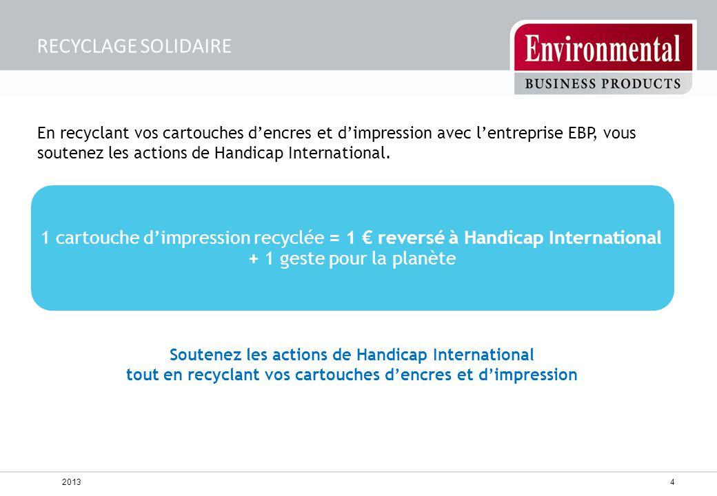 1 cartouche d'impression recyclée = 1 € reversé à Handicap International + 1 geste pour la planète Soutenez les actions de Handicap International tout