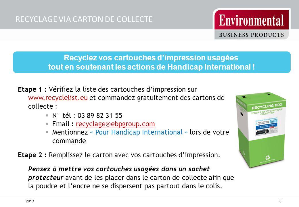 6 RECYCLAGE VIA CARTON DE COLLECTE Recyclez vos cartouches d'impression usagées tout en soutenant les actions de Handicap International ! Etape 1 : Vé