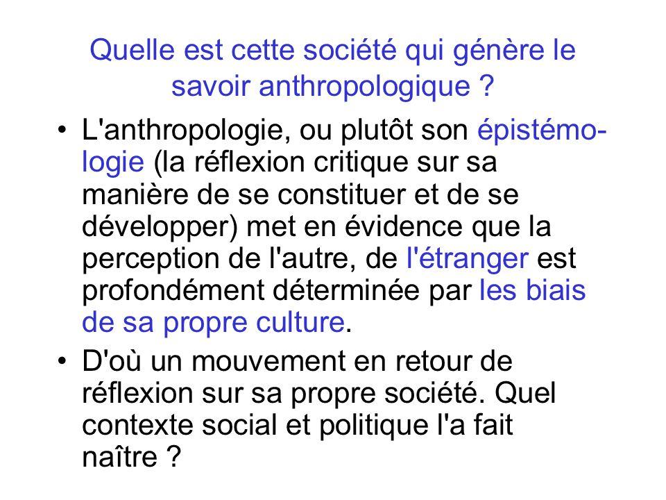 Quelle est cette société qui génère le savoir anthropologique .