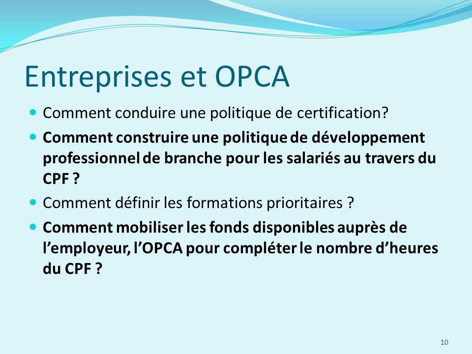 Entreprises et OPCA Comment conduire une politique de certification? Comment construire une politique de développement professionnel de branche pour l