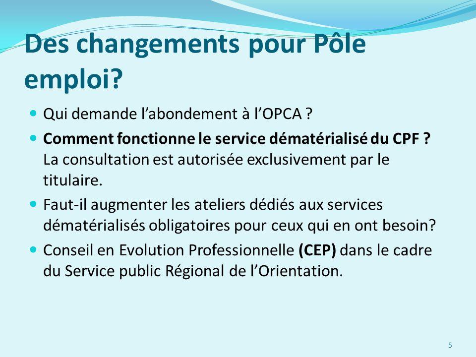 Des changements pour Pôle emploi? Qui demande l'abondement à l'OPCA ? Comment fonctionne le service dématérialisé du CPF ? La consultation est autoris