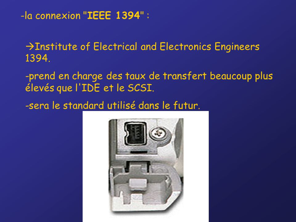 -la connexion IEEE 1394 :  Institute of Electrical and Electronics Engineers 1394.