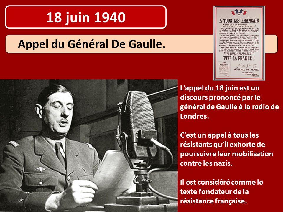 18 juin 1940 Appel du Général De Gaulle. L'appel du 18 juin est un discours prononcé par le général de Gaulle à la radio de Londres. C'est un appel à