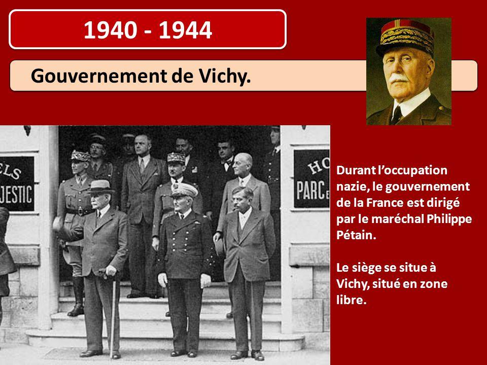 1940 - 1944 Gouvernement de Vichy. Durant l'occupation nazie, le gouvernement de la France est dirigé par le maréchal Philippe Pétain. Le siège se sit