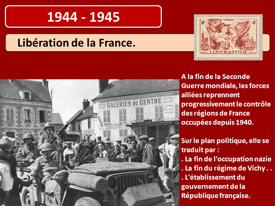 1944 - 1945 Libération de la France. A la fin de la Seconde Guerre mondiale, les forces alliées reprennent progressivement le contrôle des régions de