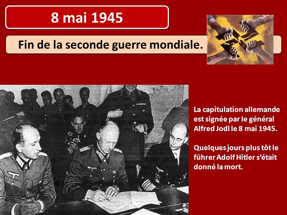 8 mai 1945 Fin de la seconde guerre mondiale. La capitulation allemande est signée par le général Alfred Jodl le 8 mai 1945. Quelques jours plus tôt l